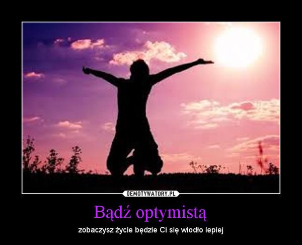 Bądź optymistą – zobaczysz życie będzie Ci się wiodło lepiej