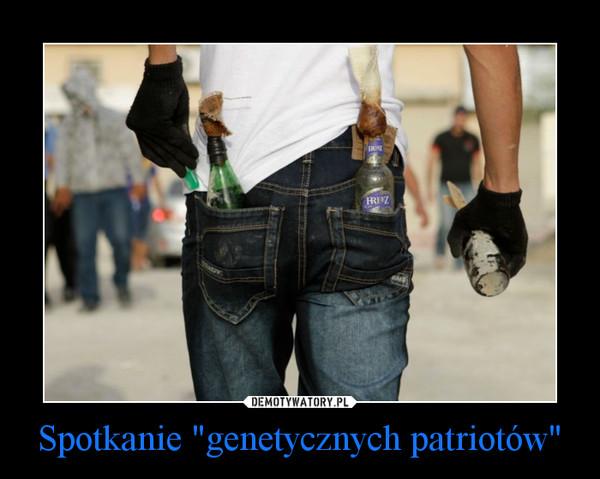 """Spotkanie """"genetycznych patriotów"""" –"""