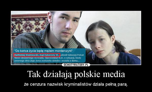Tak działają polskie media – że cenzura nazwisk kryminalistów działa pełną parą.