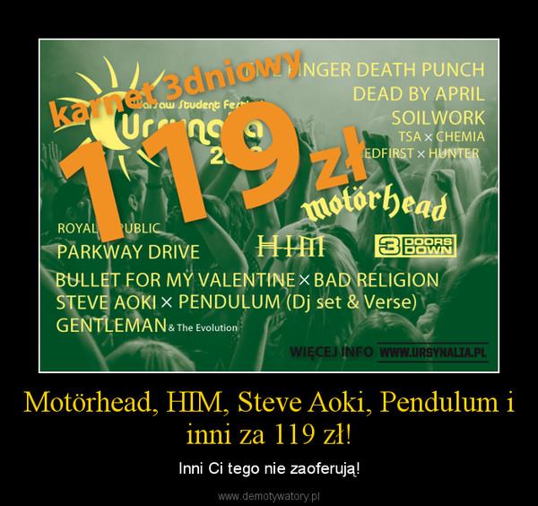 Motörhead, HIM, Steve Aoki, Pendulum i inni za 119 zł! – Inni Ci tego nie zaoferują!
