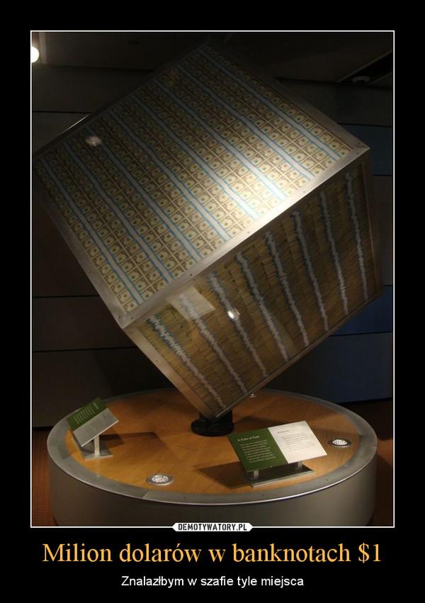 Milion dolarów w banknotach $1 – Znalazłbym w szafie tyle miejsca