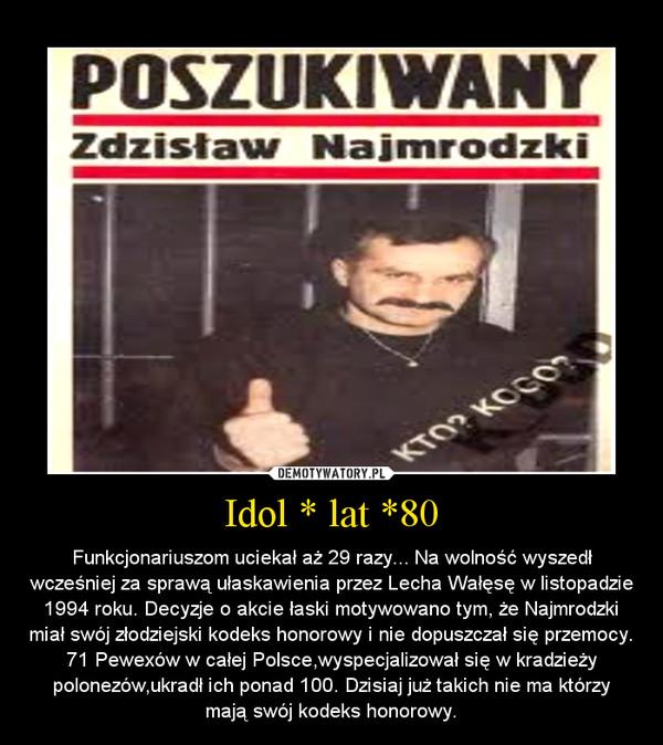Idol * lat *80 – Funkcjonariuszom uciekał aż 29 razy... Na wolność wyszedł wcześniej za sprawą ułaskawienia przez Lecha Wałęsę w listopadzie 1994 roku. Decyzje o akcie łaski motywowano tym, że Najmrodzki miał swój złodziejski kodeks honorowy i nie dopuszczał się przemocy.  71 Pewexów w całej Polsce,wyspecjalizował się w kradzieży polonezów,ukradł ich ponad 100. Dzisiaj już takich nie ma którzy mają swój kodeks honorowy.