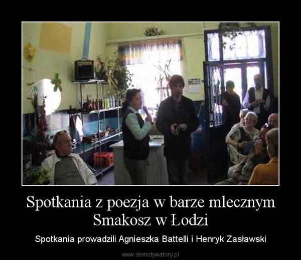 Spotkania z poezja w barze mlecznym Smakosz w Łodzi – Spotkania prowadzili Agnieszka Battelli i Henryk Zasławski