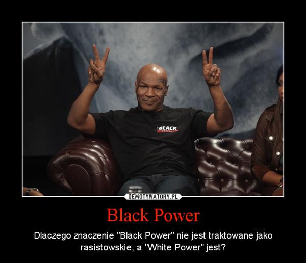 """Black Power – Dlaczego znaczenie """"Black Power"""" nie jest traktowane jako rasistowskie, a """"White Power"""" jest?"""