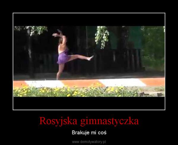 Rosyjska gimnastyczka – Brakuje mi coś