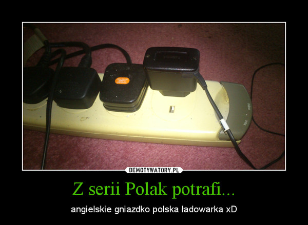 Z serii Polak potrafi... – angielskie gniazdko polska ładowarka xD