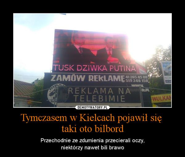 Tymczasem w Kielcach pojawił się taki oto bilbord – Przechodnie ze zdumienia przecierali oczy,niektórzy nawet bili brawo