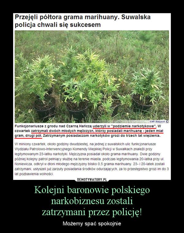 Kolejni baronowie polskiego narkobiznesu zostalizatrzymani przez policję! – Możemy spać spokojnie