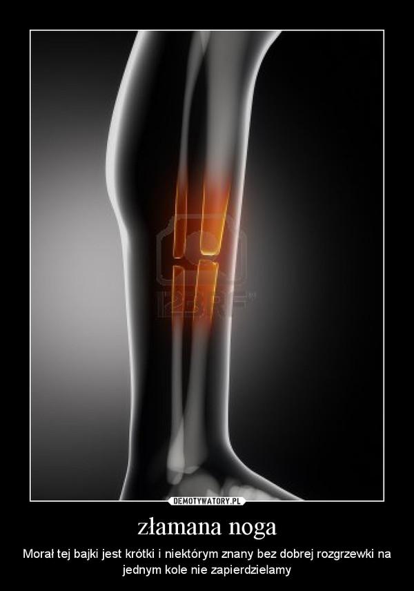 złamana noga – Morał tej bajki jest krótki i niektórym znany bez dobrej rozgrzewki na jednym kole nie zapierdzielamy