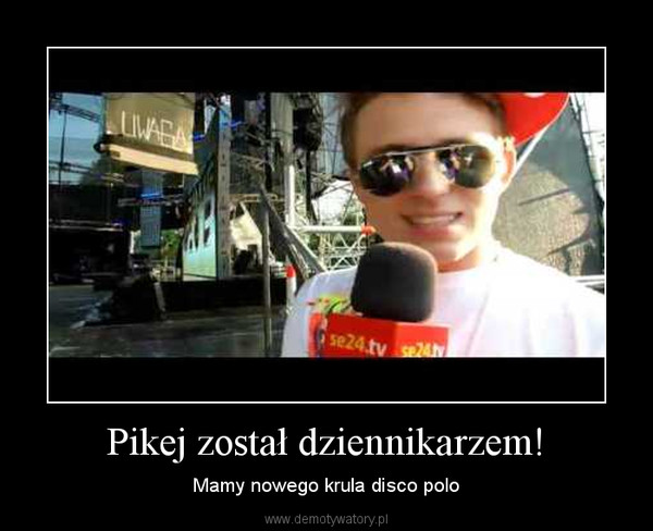 Pikej został dziennikarzem! – Mamy nowego krula disco polo