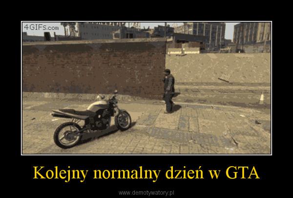Kolejny normalny dzień w GTA –