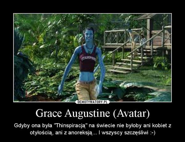 """Grace Augustine (Avatar) – Gdyby ona była """"Thinspiracją"""" na świecie nie byłoby ani kobiet z otyłością, ani z anoreksją... I wszyscy szczęśliwi :-)"""