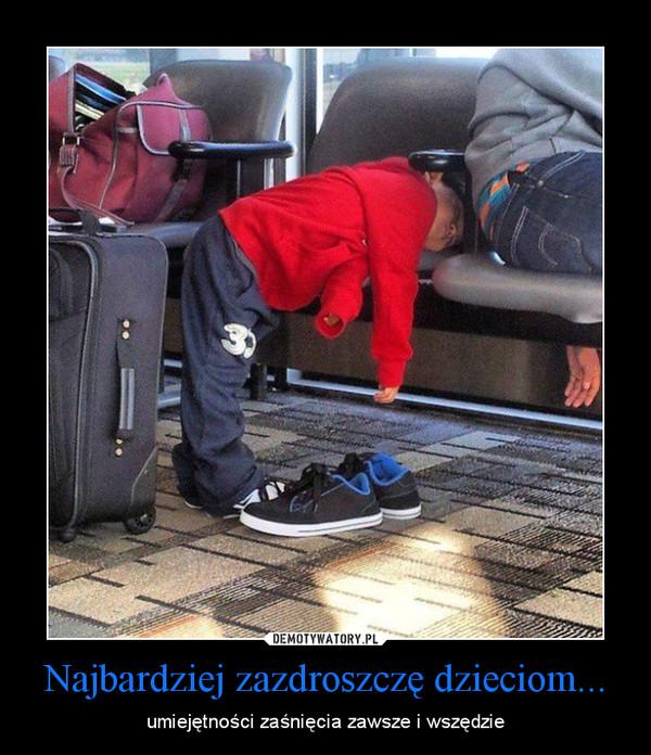 Najbardziej zazdroszczę dzieciom... – umiejętności zaśnięcia zawsze i wszędzie