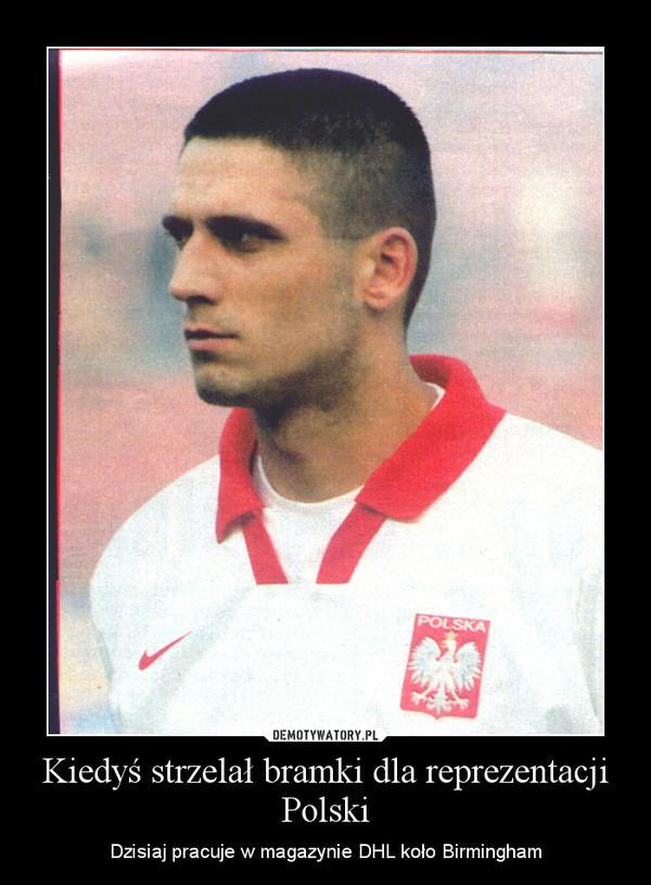 Kiedyś strzelał bramki dla reprezentacji Polski – Dzisiaj pracuje w magazynie DHL koło Birmingham