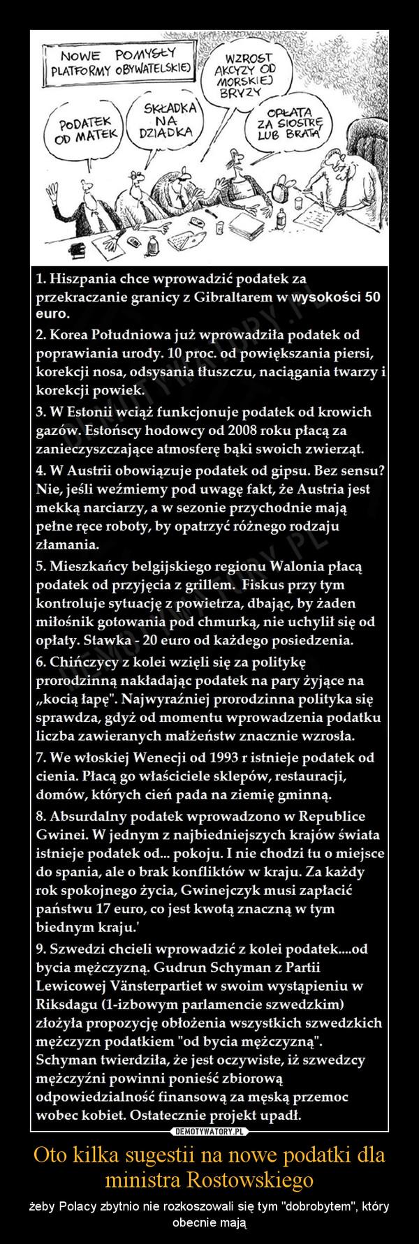 """Oto kilka sugestii na nowe podatki dla ministra Rostowskiego – żeby Polacy zbytnio nie rozkoszowali się tym """"dobrobytem"""", który obecnie mają"""