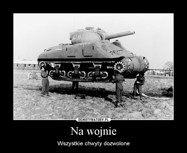 Na wojnie – Wszystkie chwyty dozwolone