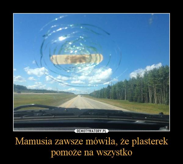 Mamusia zawsze mówiła, że plasterek pomoże na wszystko –