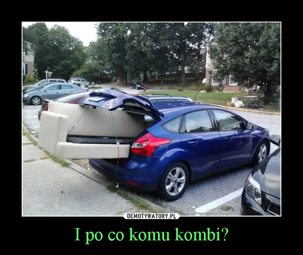 I po co komu kombi? –
