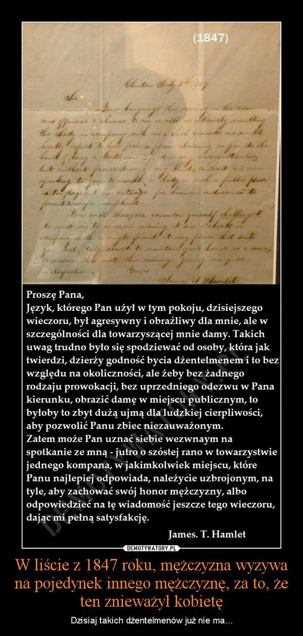 W liście z 1847 roku, mężczyzna wyzywa na pojedynek innego mężczyznę, za to, że ten znieważył kobietę – Dzisiaj takich dżentelmenów już nie ma...