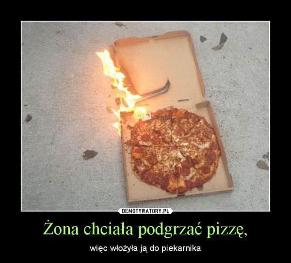 Żona chciała podgrzać pizzę, – więc włożyła ją do piekarnika