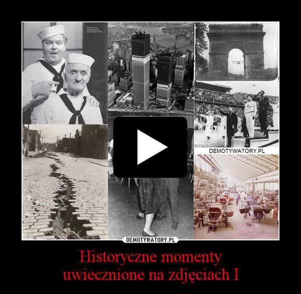 Historyczne momentyuwiecznione na zdjęciach I –