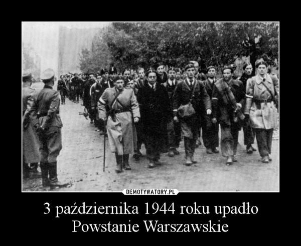 3 października 1944 roku upadło Powstanie Warszawskie –