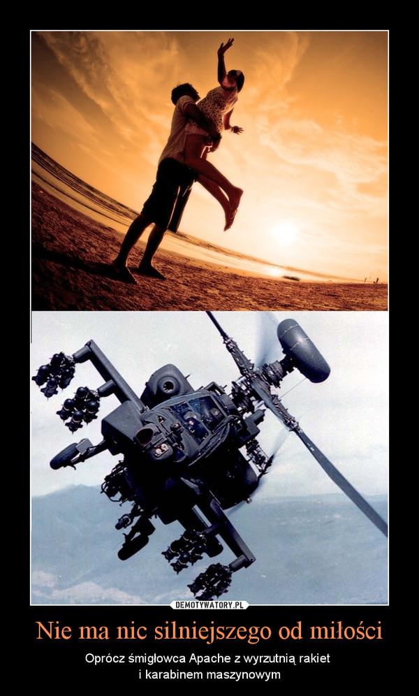 Nie ma nic silniejszego od miłości – Oprócz śmigłowca Apache z wyrzutnią rakiet i karabinem maszynowym