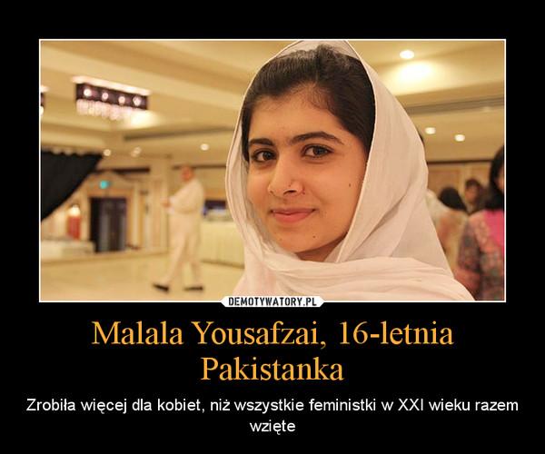 Malala Yousafzai, 16-letnia Pakistanka – Zrobiła więcej dla kobiet, niż wszystkie feministki w XXI wieku razem wzięte