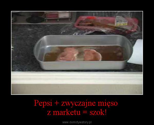 Pepsi + zwyczajne mięso z marketu = szok! –