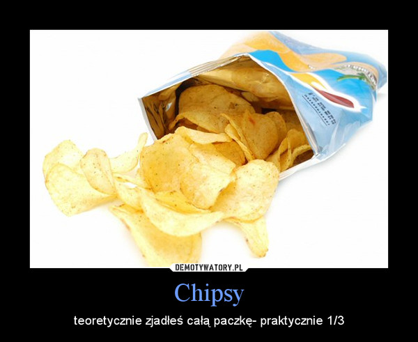 Chipsy – teoretycznie zjadłeś całą paczkę- praktycznie 1/3