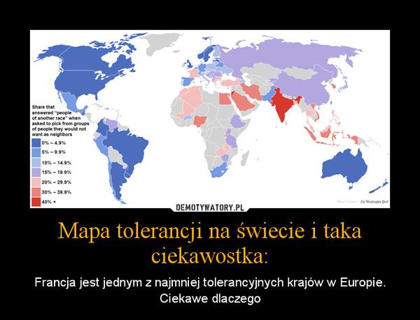 Mapa tolerancji na świecie i taka ciekawostka: – Francja jest jednym z najmniej tolerancyjnych krajów w Europie. Ciekawe dlaczego