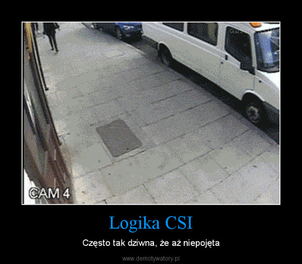 Logika CSI – Często tak dziwna, że aż niepojęta