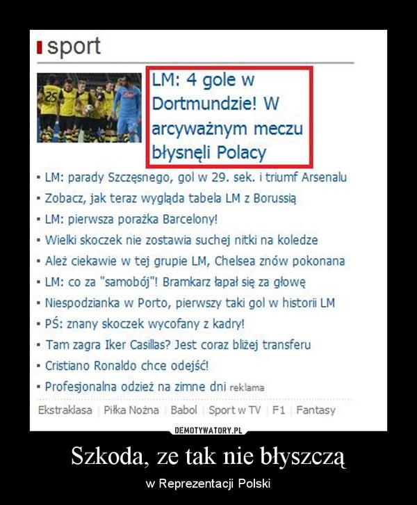 Szkoda, ze tak nie błyszczą – w Reprezentacji Polski