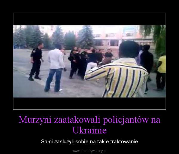 Murzyni zaatakowali policjantów na Ukrainie – Sami zasłużyli sobie na takie traktowanie
