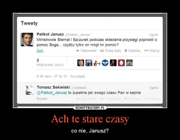 Ach te stare czasy – co nie, Janusz?
