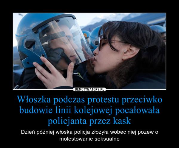 Włoszka podczas protestu przeciwko budowie linii kolejowej pocałowała policjanta przez kask – Dzień później włoska policja złożyła wobec niej pozew o molestowanie seksualne