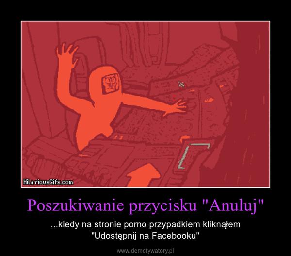 """Poszukiwanie przycisku """"Anuluj"""" – ...kiedy na stronie porno przypadkiem kliknąłem""""Udostępnij na Facebooku"""""""