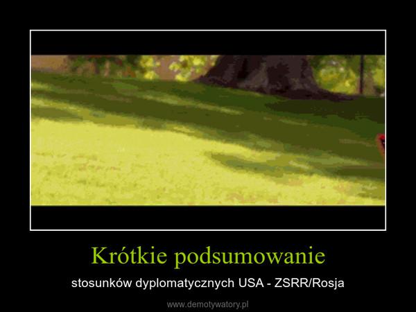 Krótkie podsumowanie – stosunków dyplomatycznych USA - ZSRR/Rosja