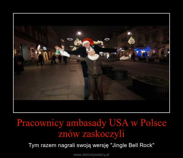 """Pracownicy ambasady USA w Polsce znów zaskoczyli – Tym razem nagrali swoją wersję """"Jingle Bell Rock"""""""