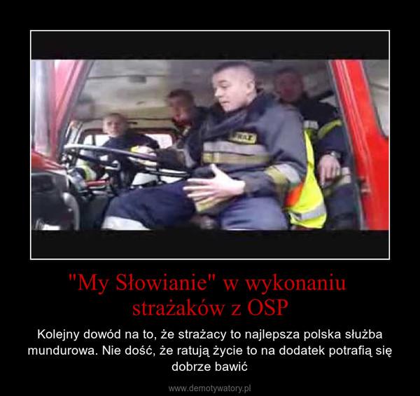 """""""My Słowianie"""" w wykonaniu strażaków z OSP – Kolejny dowód na to, że strażacy to najlepsza polska służba mundurowa. Nie dość, że ratują życie to na dodatek potrafią się dobrze bawić"""