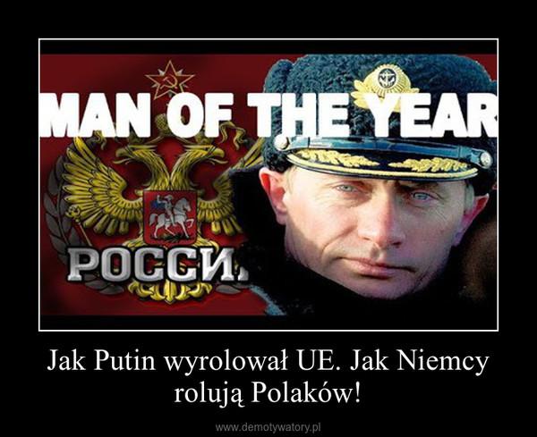 Jak Putin wyrolował UE. Jak Niemcy rolują Polaków! –