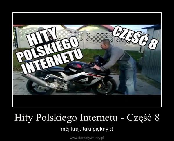 Hity Polskiego Internetu - Część 8 – mój kraj, taki piękny :)