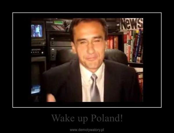 Wake up Poland! –