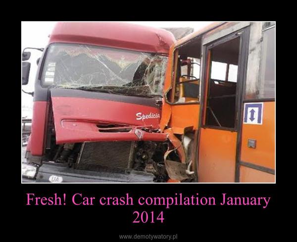 Fresh! Car crash compilation January 2014 –