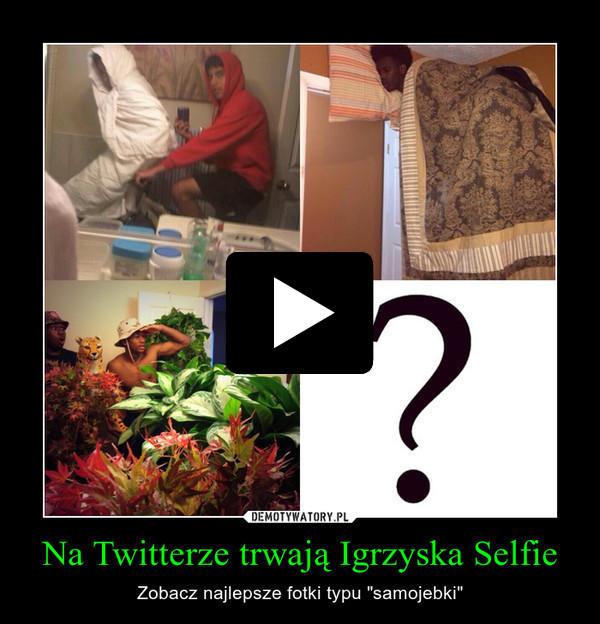 """Na Twitterze trwają Igrzyska Selfie – Zobacz najlepsze fotki typu """"samojebki"""""""