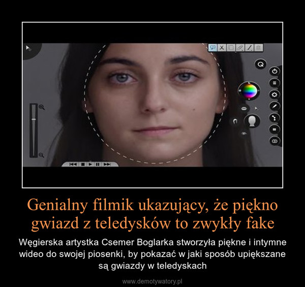 Genialny filmik ukazujący, że piękno gwiazd z teledysków to zwykły fake – Węgierska artystka Csemer Boglarka stworzyła piękne i intymne wideo do swojej piosenki, by pokazać w jaki sposób upiększane są gwiazdy w teledyskach