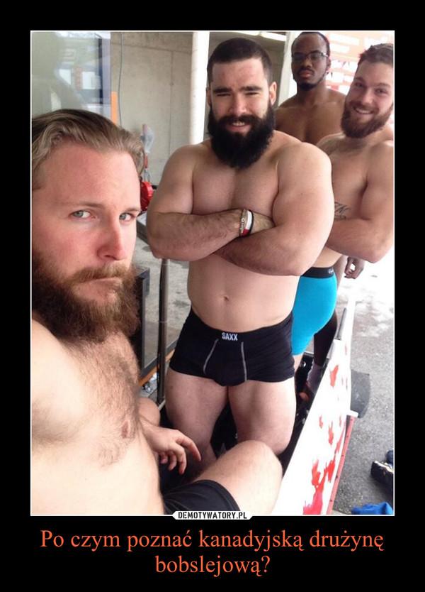 Po czym poznać kanadyjską drużynę bobslejową? –