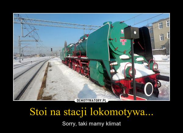 Stoi na stacji lokomotywa... – Sorry, taki mamy klimat