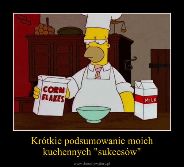 """Krótkie podsumowanie moich kuchennych """"sukcesów"""" –"""