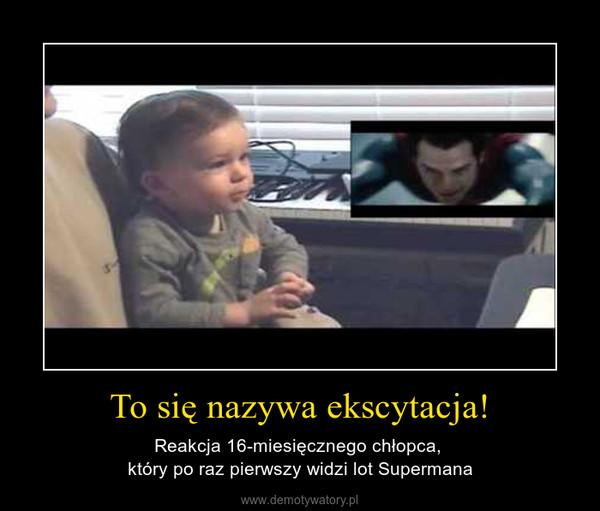 To się nazywa ekscytacja! – Reakcja 16-miesięcznego chłopca, który po raz pierwszy widzi lot Supermana